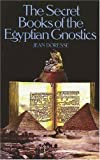 The Secret Books of the Egyptian Gnostics: An Introduction to the Gnostic Coptic Manuscripts Discovered at Chenoboskion