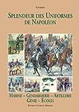 echange, troc Charmy - Splendeur des Uniformes de Napoléon : Tome 6, Marine-Gendarmerie-Artillerie-Génie-Gardes-Ecoles
