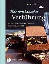 HIMMLISCHE VERFÜHRUNG: KUCHEN, TÖRTCHEN UND DESSERTS MIT WENIG AUFWAND (GERMAN EDITION)