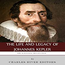 The Scientific Revolution: The Life and Legacy of Johannes Kepler (       UNABRIDGED) by Charles River Editors Narrated by Stephen Paul Aulridge Jr