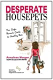 Desperate House Pets: Guide to Healthy Pets Annaliese Morgan