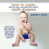 How To Make (All-In-One, One-Size-Fits-Most) Cloth Diapers: Cover your babys bum in style with this step-by-step photo guide for fabulous, eco-friendly diapers.