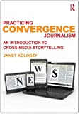Practicing Convergence Journalism: An Introduction to Cross-Media Storytelling