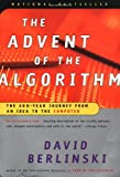 The Advent of the Algorithm: The 300-Year Journey from an Idea to the Computer (0156013916) by Berlinski, David