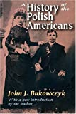 By John J. Bukowczyk - A History Of The Polish Americans