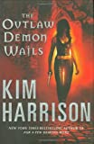 The Outlaw Demon Wails (The Hollows, Book 6) (0060788704) by Harrison, Kim