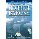The Myth of the Robber Barons: A New Look at the Rise of Big Business in America ~ Burton W. Folsom