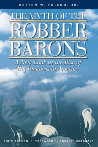 The Myth of the Robber Barons: A New Look at the Rise of Big Business in America: Burton W. Folsom, Forrest McDonald: 9780963020314: Amazon.com: Books