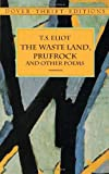 The Waste Land, Prufrock and Other Poems (Dover Thrift Editions) [Paperback] [1998] First Edition Ed. T. S. Eliot