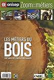 Les métiers du bois : Forêt, industries, construction, commerce...