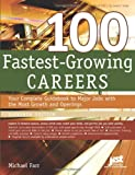 100 Fastest-Growing Careers: Your Complete Guidebook to Major Jobs with the Most Growth and Openings, 11th Ed