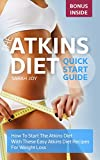 Atkins Diet: Atkins Diet Quickstart Guide - How To Start The Atkins Diet Easily - Fantastic Recipes Included!: Atkins Diet for Beginners