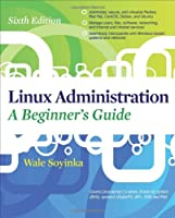 Linux Administration: A Beginners Guide, 6th Edition Front Cover