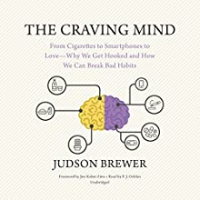 The Craving Mind: From Cigarettes to Smartphones to Love - Why We Get Hooked and How We Can Break Bad Habits | Livre audio Auteur(s) : Judson Brewer, Jon Kabat-Zinn - foreward Narrateur(s) : P. J. Ochlan