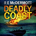 Deadly Coast (       UNABRIDGED) by R. E. McDermott Narrated by Todd Haberkorn