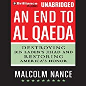 An End to al-Qaeda: Destroying Bin Laden's Jihad and Restoring America's Honor | [Malcolm Nance]
