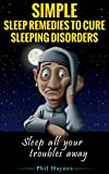 Simple Sleep Remedies to Cure Sleeping Disorders: Sleep All Your Troubles Away