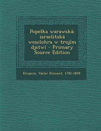Popelka Warawska; Israelitska Weselohra W Trojim Djstwi - Primary Source Edition