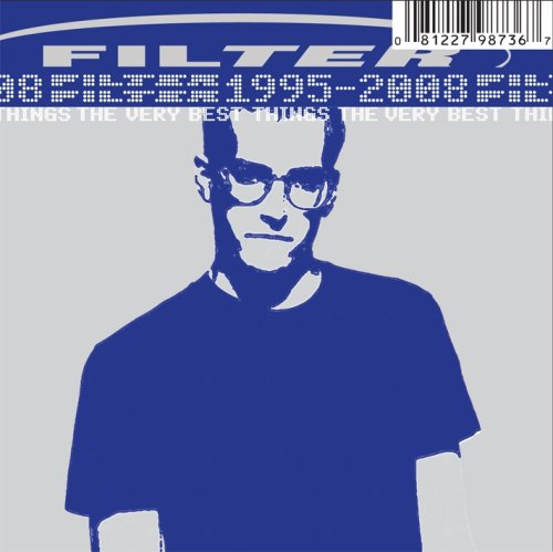 Filter - The Very Best Things (1995-2008) - Zortam Music