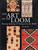 The Art of the Loom: Weaving, Spinning and Dyeing Across the World