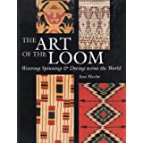 The Art of the Loom: Weaving, Spinning and Dyeing Across the Worldby Ann Hecht