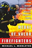 Medal of Valor Firefighters : Gripping Tales of Bravery from America