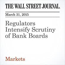 Regulators Intensify Scrutiny of Bank Boards (       UNABRIDGED) by Victoria McGrane, Jon Hilsenrath Narrated by Ken Borgers