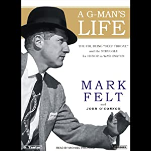 A G-Man's Life: The FBI, Being Deep Throat, and the Struggle for Honor in Washington | [Mark Felt, John O'Connor]