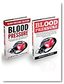 Blood Pressure Box set: Blood Pressure Solution - How To Lower Your Blood Pressure & Cholesterol Without Medication, Just By Using Natural Remedies and Diet!