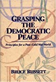 Grasping the democratic peace : principles for a post-Cold War world