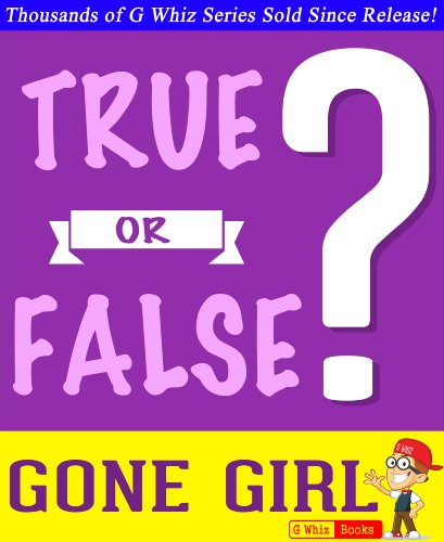 G Whiz - Gone Girl - True or False?: Fun Facts and Trivia Tidbits Quiz Game Books