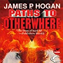 Paths to Otherwhere (       UNABRIDGED) by James P. Hogan Narrated by Bob Dunsworth