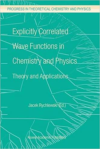 Explicitly Correlated Wave Functions in Chemistry and Physics: Theory and Applications (Progress in Theoretical Chemistry and Physics)