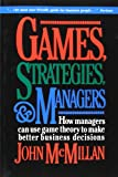 John McMillan Games, Strategies, and Managers: How Managers Can Use Game Theory to Make Better Business Decisions