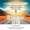 The Retirement Boom: An All Inclusive Guide to Money, Life, and Health in Your Next Chapter Audiobook by Catherine Allen, Nancy Bearg, Rita Foley, Jaye Smith Narrated by Joyce Bean, Jeff Cummings