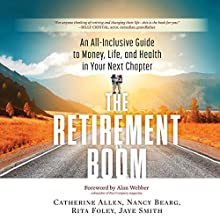 The Retirement Boom: An All Inclusive Guide to Money, Life, and Health in Your Next Chapter (       UNABRIDGED) by Catherine Allen, Nancy Bearg, Rita Foley, Jaye Smith Narrated by Joyce Bean, Jeff Cummings