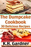 The Dump Cake Cookbook: 30 Simple & Mouth-Watering Dump Cake Recipes