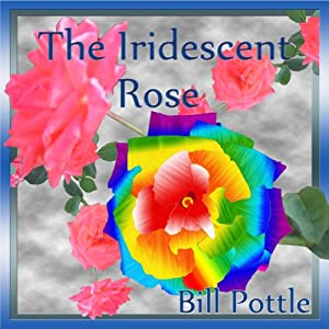 The Iridescent Rose | [Bill Pottle]