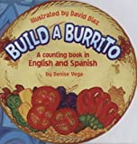 img - for By Denise Vega Build a Burrito: A Counting Book in English and Spanish: (Bilingual) (English and Spanish Edition) (Nov Blg) [Hardcover] book / textbook / text book