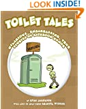 Toilet Tales: Hilarious, Embarrassing, True Stories of Bathroom Humor