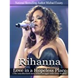 Rihanna: Love in a Hopeless Place (The unauthorized story of her struggle with Chris Brown) (English Edition)