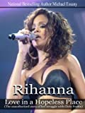 Rihanna: Love in a Hopeless Place (The unauthorized story of her struggle with Chris Brown)