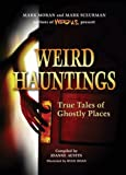 Weird Hauntings: True Tales of Ghostly Places