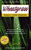 img - for Wheatgrass Nature's Finest Medicine: The Complete Guide to Using Grasses to Revitalize Your Health by Steve Meyerowitz Published by Book Publishing Company (TN) Revised edition (2006) Paperback book / textbook / text book