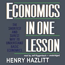Economics in One Lesson Audiobook by Henry Hazlitt Narrated by Jeff Riggenbach