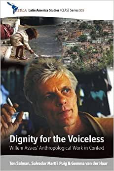 Dignity For The Voiceless: Willem Assies' Anthropological Work In Context (Cedla Latin America Studies)