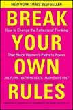 img - for Break Your Own Rules: How to Change the Patterns of Thinking that Block Women's Paths to Power by Jill Flynn (2011-09-13) book / textbook / text book