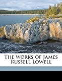 img - for The works of James Russell Lowell book / textbook / text book