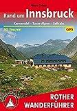 Rund um Innsbruck: Karwendel - Tuxer Alpen - Sellrain. 50 Touren. Mit GPS-Tracks. (Rother Wanderführer)