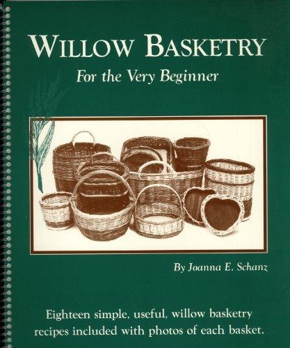 Willow Basketry for the Very Beginner ,by Schanz, Joanna ( 1996 ) SpiralBound